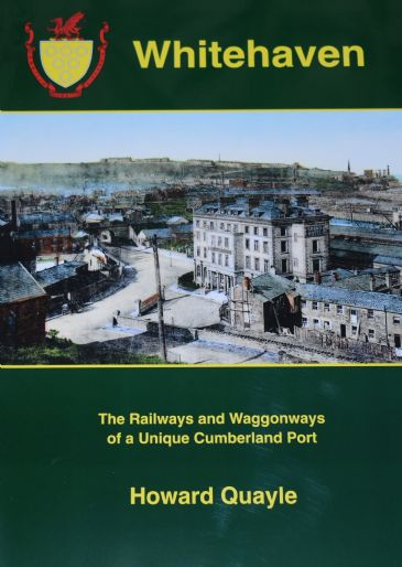 Whitehaven - The Railways and Waggonways of a unique Cumberland Port, by Howard Quayle